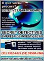 Detetives,Secret Detectives Ltda (51) 3392-6322 (51) 99590-2066